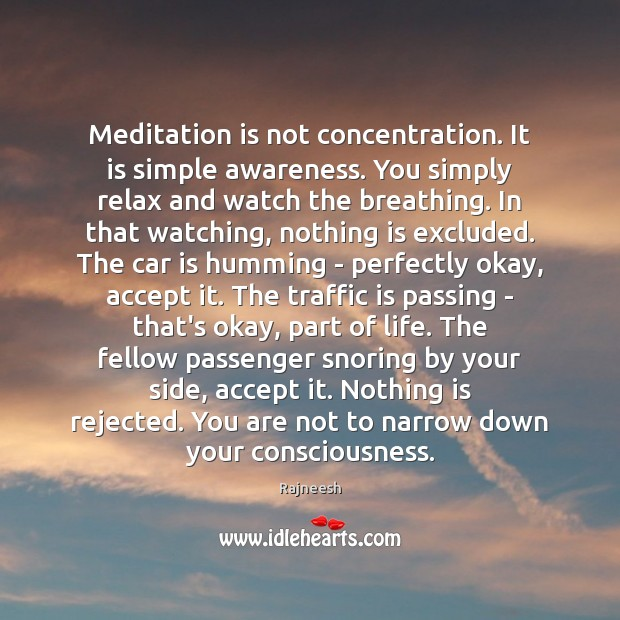 Meditation is not concentration. It is simple awareness. You simply relax and Car Quotes Image
