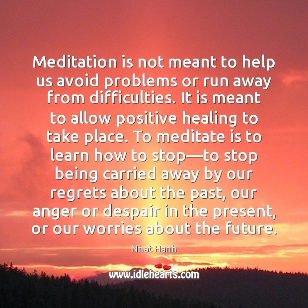 Image, Meditation is not meant to help us avoid problems or run away
