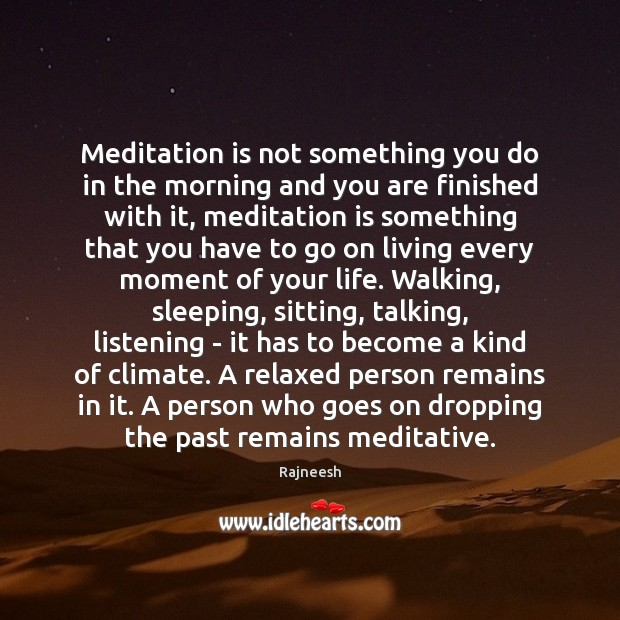 Meditation is not something you do in the morning and you are Image