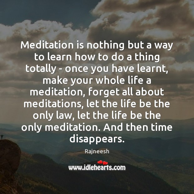 Image, Meditation is nothing but a way to learn how to do a