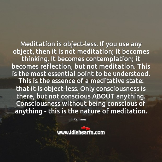 Meditation is object-less. If you use any object, then it is not Rajneesh Picture Quote