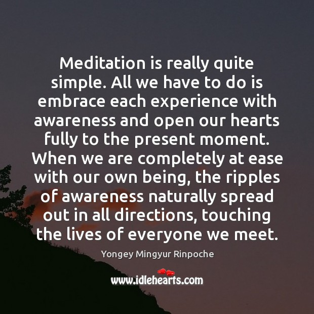 Meditation is really quite simple. All we have to do is embrace Yongey Mingyur Rinpoche Picture Quote