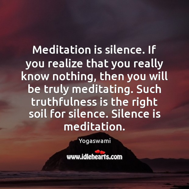 Image, Meditation is silence. If you realize that you really know nothing, then