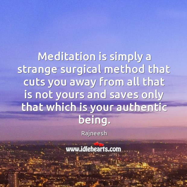 Meditation is simply a strange surgical method that cuts you away from Image
