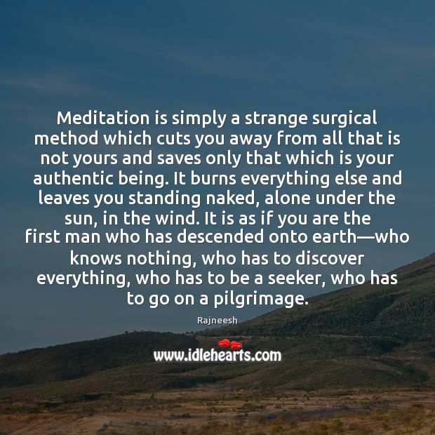 Image, Meditation is simply a strange surgical method which cuts you away from