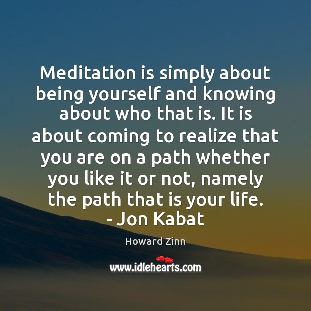 Meditation is simply about being yourself and knowing about who that is. Image