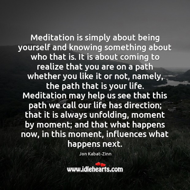 Meditation is simply about being yourself and knowing something about who that Jon Kabat-Zinn Picture Quote