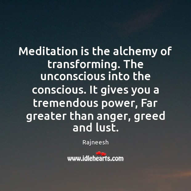 Image, Meditation is the alchemy of transforming. The unconscious into the conscious. It