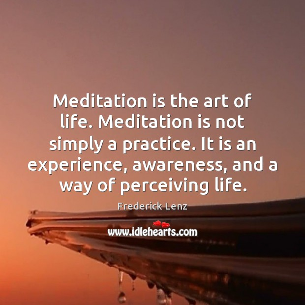 Image, Meditation is the art of life. Meditation is not simply a practice.