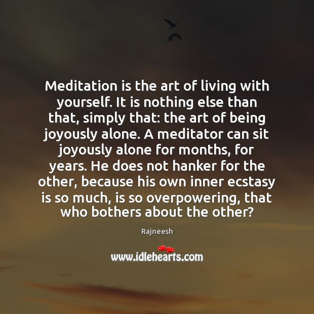 Image, Meditation is the art of living with yourself. It is nothing else