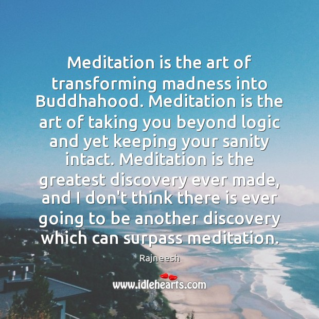 Image, Meditation is the art of transforming madness into Buddhahood. Meditation is the