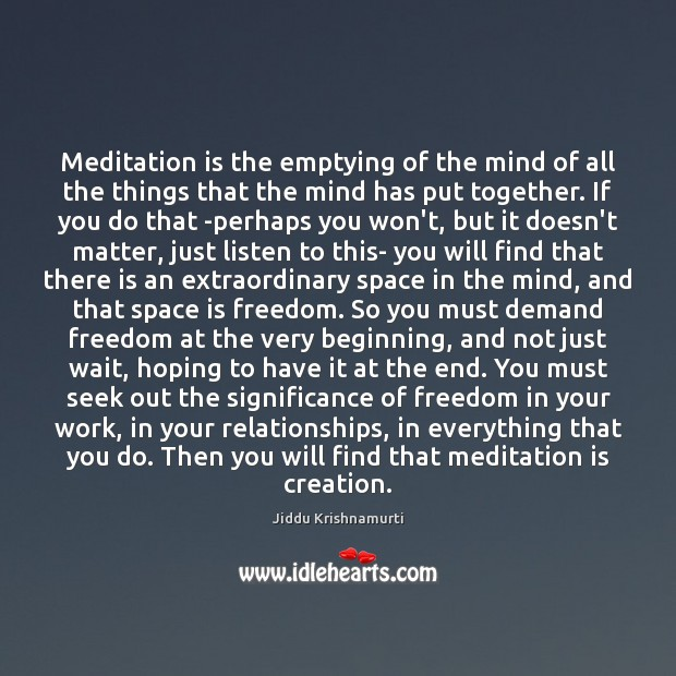 Meditation is the emptying of the mind of all the things that Space Quotes Image