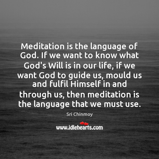Meditation is the language of God. If we want to know what Sri Chinmoy Picture Quote