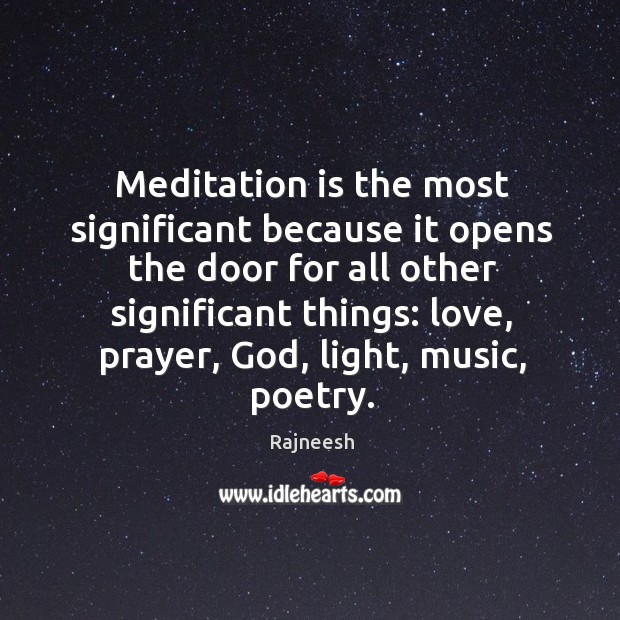 Meditation is the most significant because it opens the door for all Image