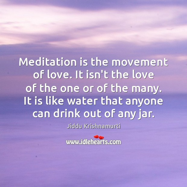 Meditation is the movement of love. It isn't the love of the Jiddu Krishnamurti Picture Quote