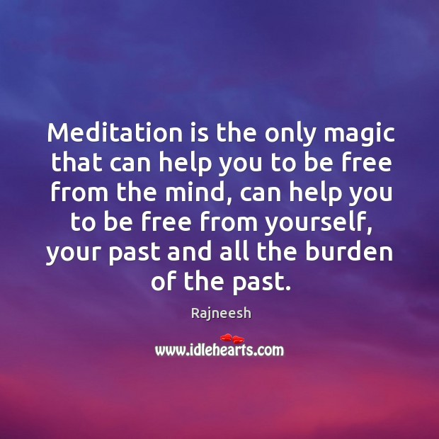 Meditation is the only magic that can help you to be free Image
