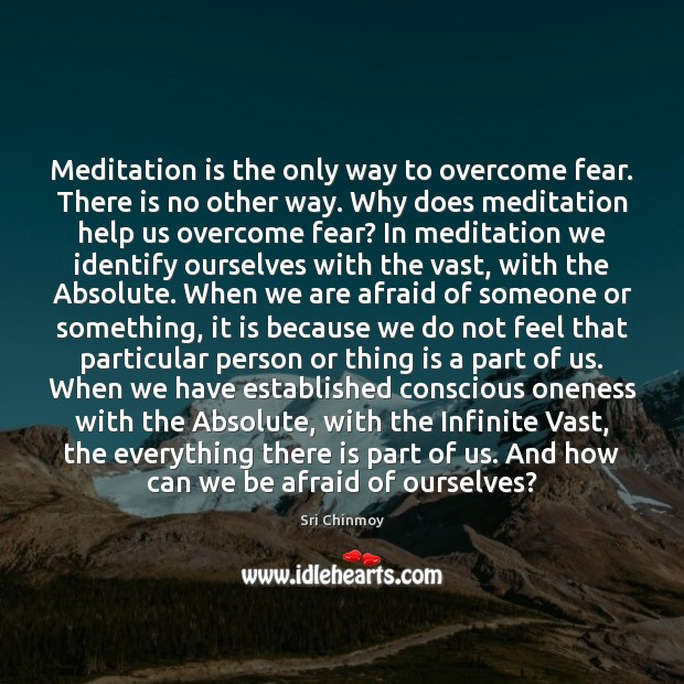 Meditation is the only way to overcome fear. There is no other Sri Chinmoy Picture Quote