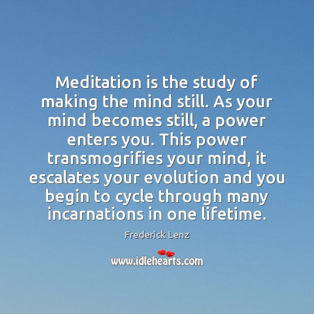 Image, Meditation is the study of making the mind still. As your mind