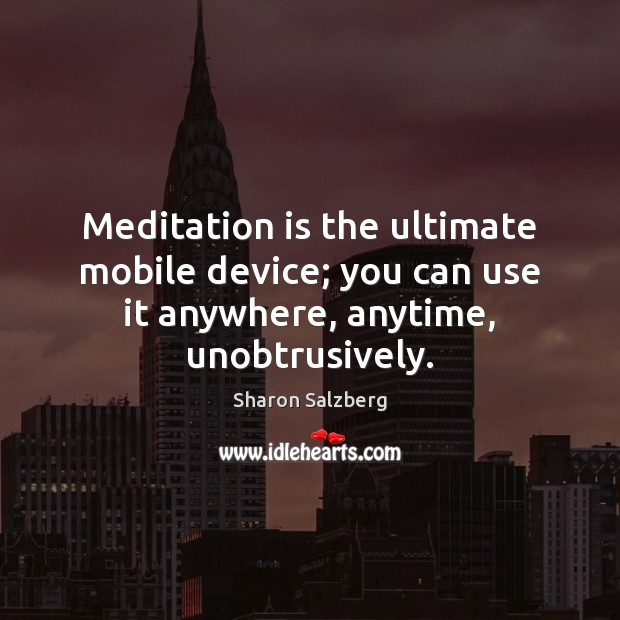 Image, Meditation is the ultimate mobile device; you can use it anywhere, anytime, unobtrusively.