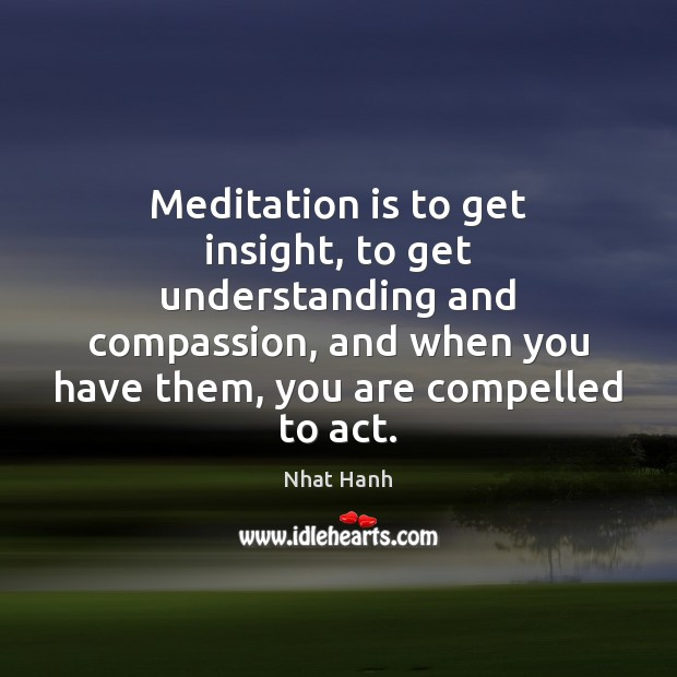 Image, Meditation is to get insight, to get understanding and compassion, and when