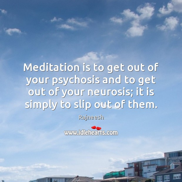 Image, Meditation is to get out of your psychosis and to get out