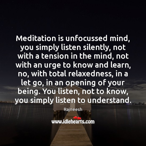 Image, Meditation is unfocussed mind, you simply listen silently, not with a tension