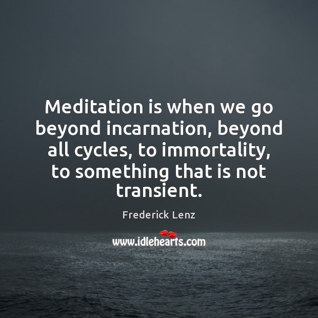 Image, Meditation is when we go beyond incarnation, beyond all cycles, to immortality,