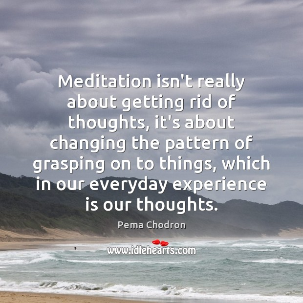 Image, Meditation isn't really about getting rid of thoughts, it's about changing the
