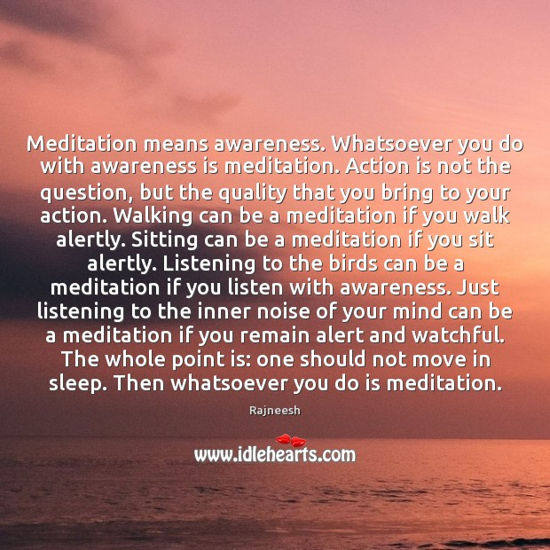 Image, Meditation means awareness. Whatsoever you do with awareness is meditation. Action is