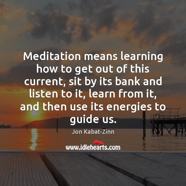 Meditation means learning how to get out of this current, sit by Image