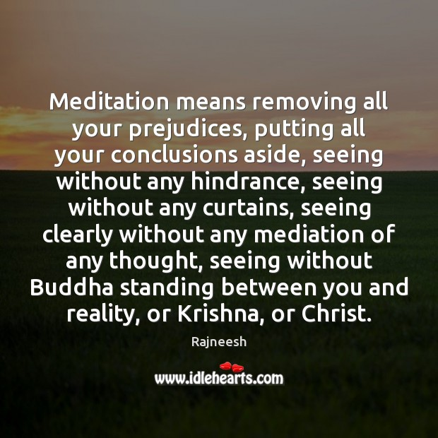 Image, Meditation means removing all your prejudices, putting all your conclusions aside, seeing