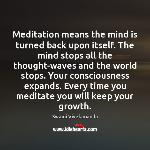 Meditation means the mind is turned back upon itself. The mind stops Image
