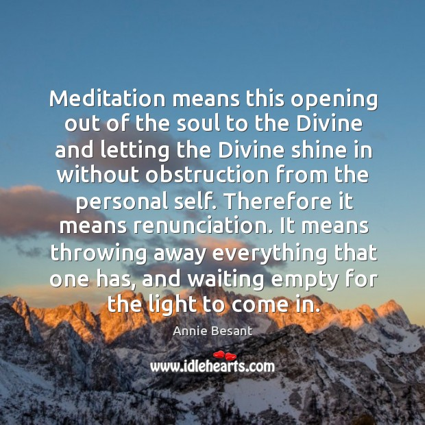Meditation means this opening out of the soul to the Divine and Image