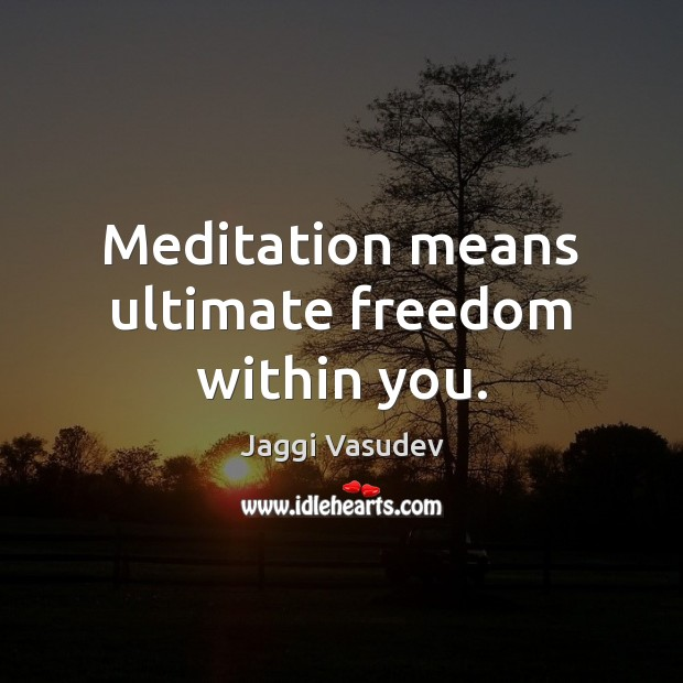 Meditation means ultimate freedom within you. Image