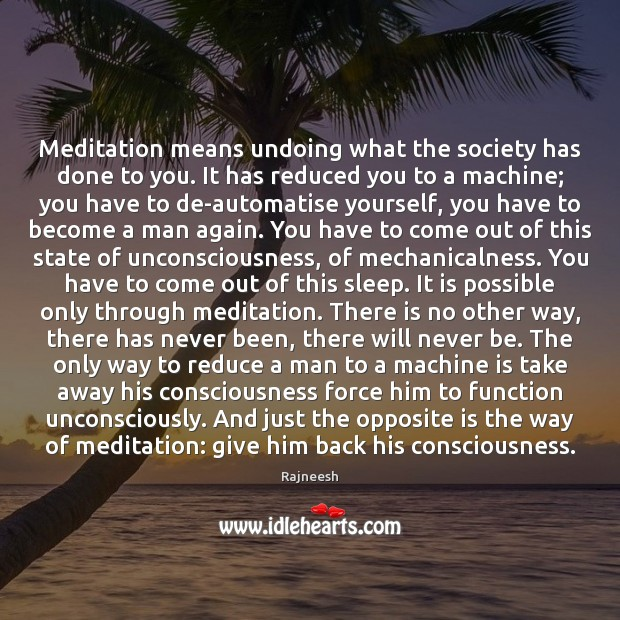 Meditation means undoing what the society has done to you. It has Rajneesh Picture Quote