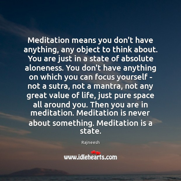 Meditation means you don't have anything, any object to think about. You Image