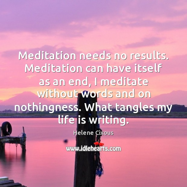 Meditation needs no results. Meditation can have itself as an end, I Image