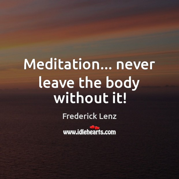 Meditation… never leave the body without it! Image
