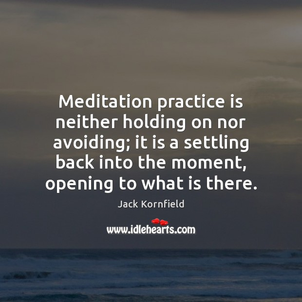 Image, Meditation practice is neither holding on nor avoiding; it is a settling