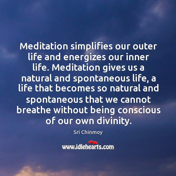 Meditation simplifies our outer life and energizes our inner life. Meditation gives Image