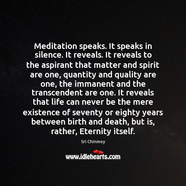 Meditation speaks. It speaks in silence. It reveals. It reveals to the Sri Chinmoy Picture Quote