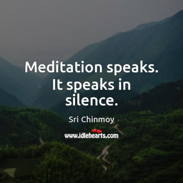 Meditation speaks. It speaks in silence. Image