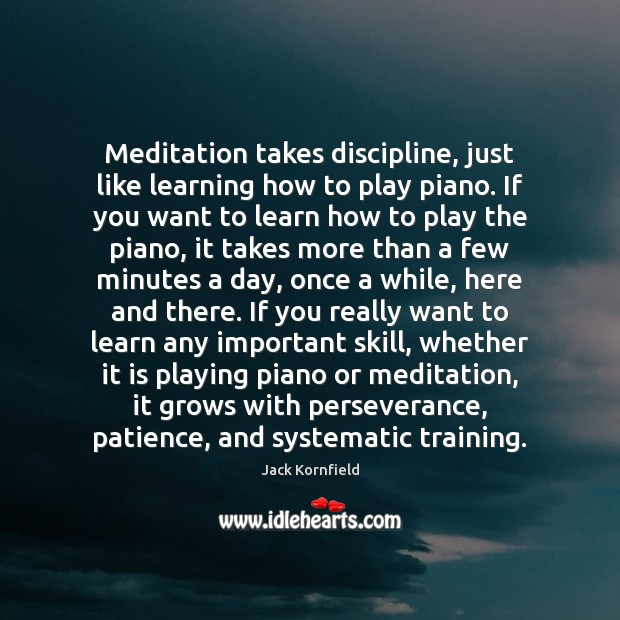 Image, Meditation takes discipline, just like learning how to play piano. If you