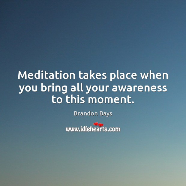 Image, Meditation takes place when you bring all your awareness to this moment.