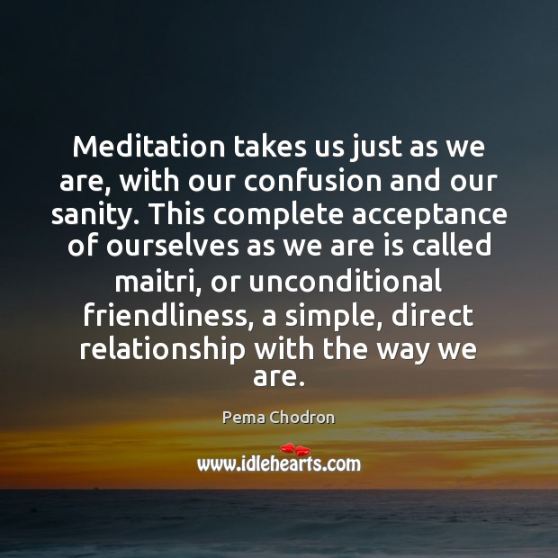 Image, Meditation takes us just as we are, with our confusion and our