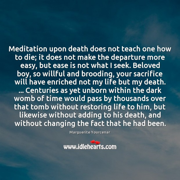 Meditation upon death does not teach one how to die; it does Marguerite Yourcenar Picture Quote