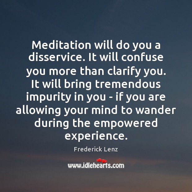 Meditation will do you a disservice. It will confuse you more than Image