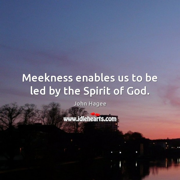 Meekness enables us to be led by the Spirit of God. Image