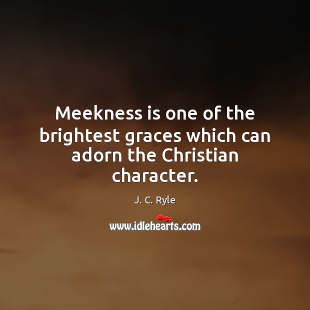 Image, Meekness is one of the brightest graces which can adorn the Christian character.