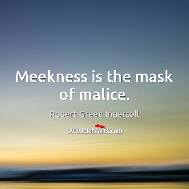 Meekness is the mask of malice. Image